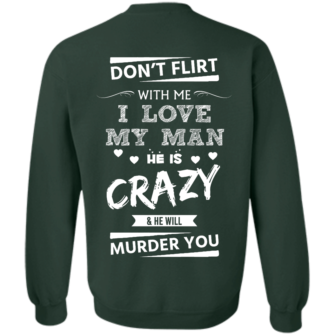 image 518px Don't Flirt With Me I Love My Man He Is Crazy He Will Murder You T Shirts