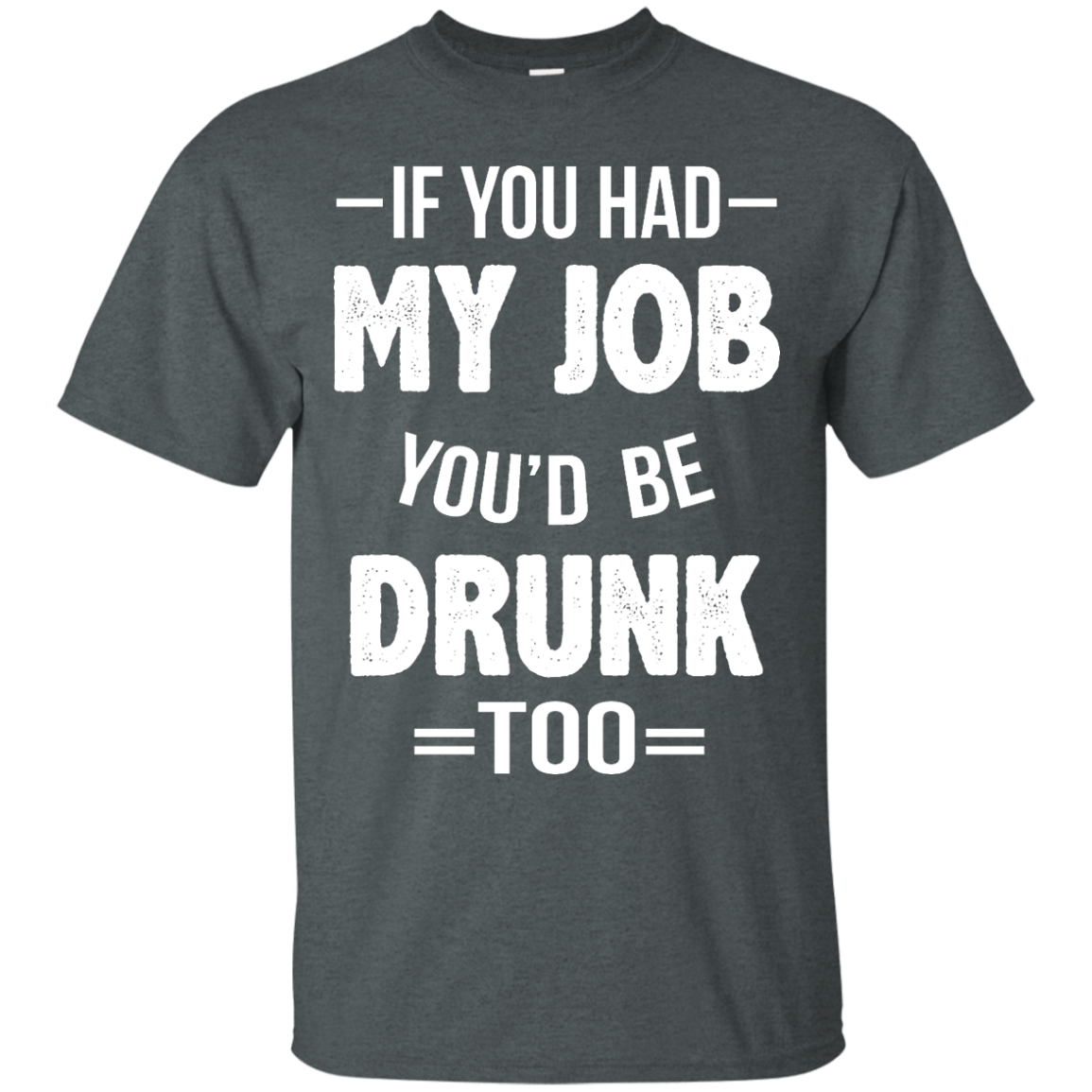 image 545px If You Had My Job You'd Be Drunk Too T Shirts, Hoodies, Sweaters