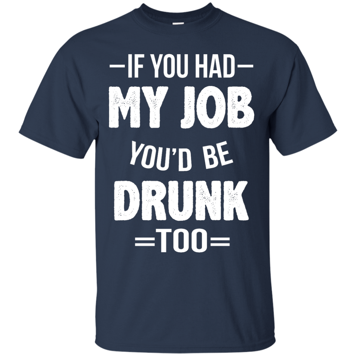 image 546px If You Had My Job You'd Be Drunk Too T Shirts, Hoodies, Sweaters