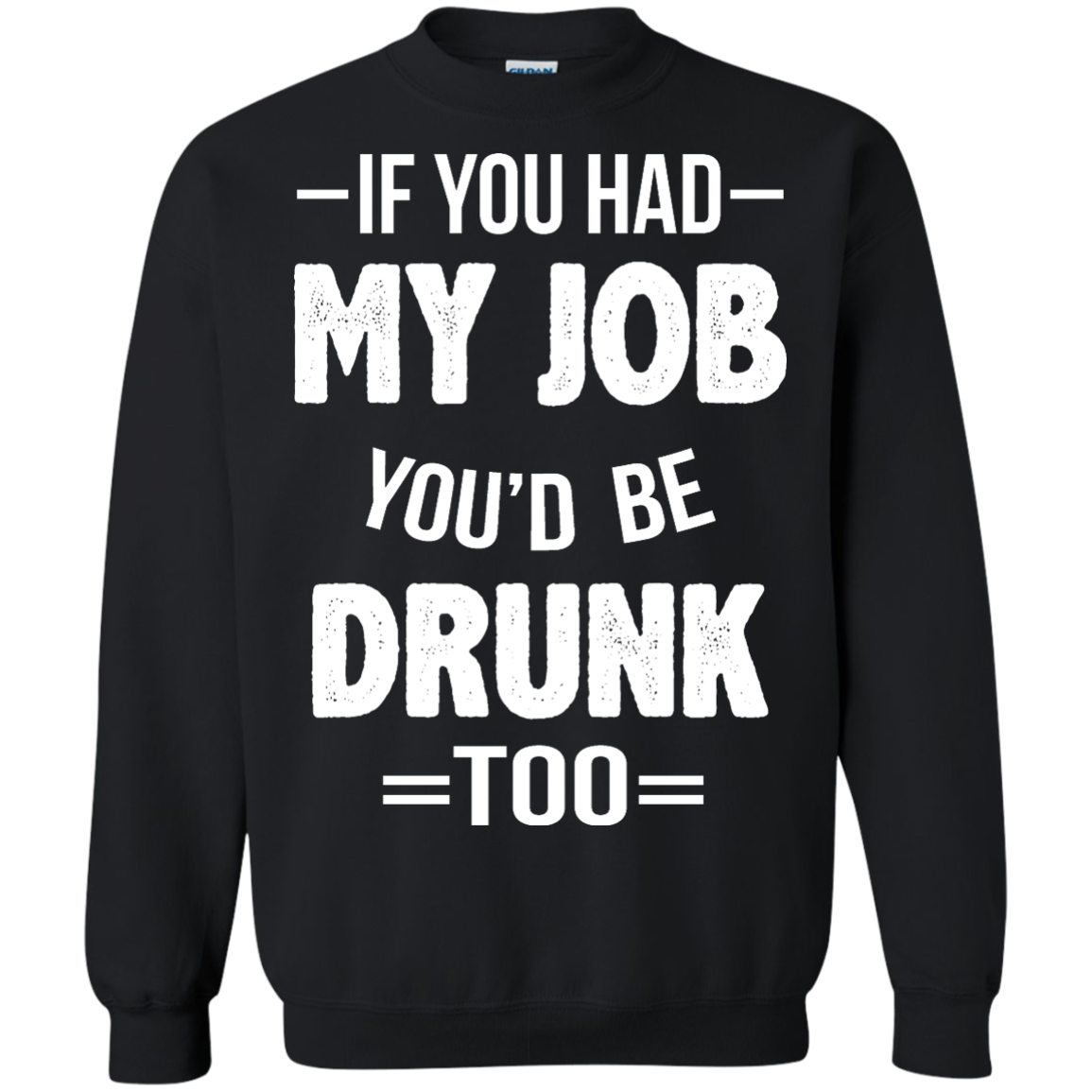 image 550px If You Had My Job You'd Be Drunk Too T Shirts, Hoodies, Sweaters