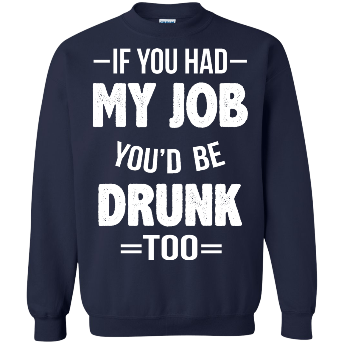 image 551px If You Had My Job You'd Be Drunk Too T Shirts, Hoodies, Sweaters