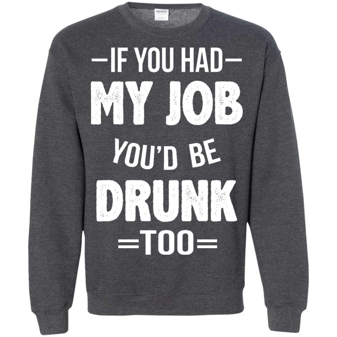 image 552px If You Had My Job You'd Be Drunk Too T Shirts, Hoodies, Sweaters