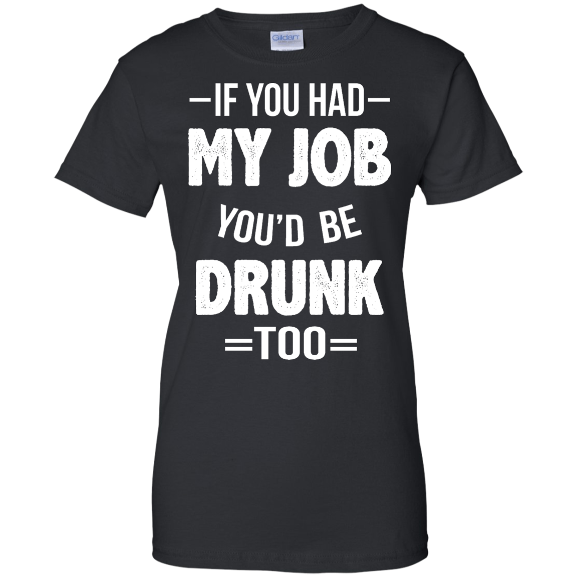 image 553px If You Had My Job You'd Be Drunk Too T Shirts, Hoodies, Sweaters