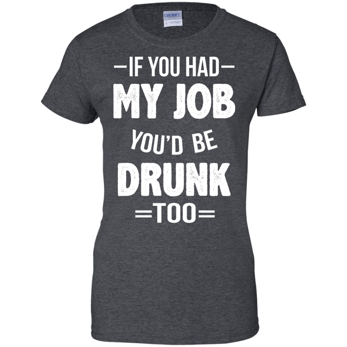 image 554px If You Had My Job You'd Be Drunk Too T Shirts, Hoodies, Sweaters