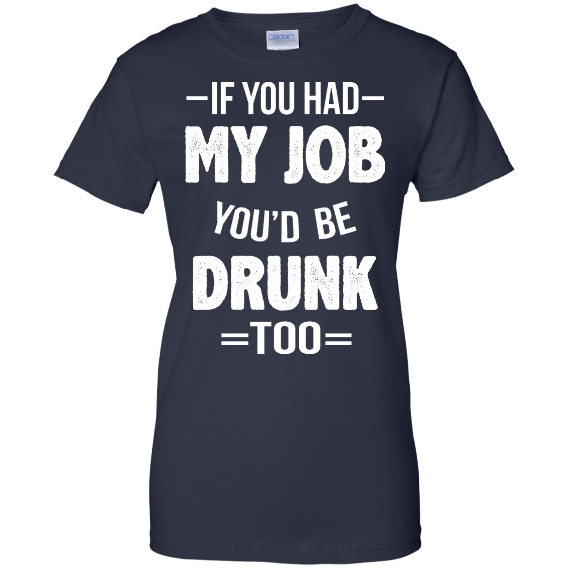 image 555px If You Had My Job You'd Be Drunk Too T Shirts, Hoodies, Sweaters