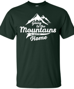 image 569 247x296px Going To The Mountains Is Going Home T Shirts, Hoodies, Tank