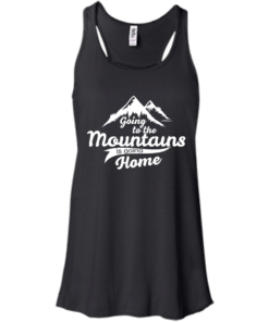 image 571 247x296px Going To The Mountains Is Going Home T Shirts, Hoodies, Tank