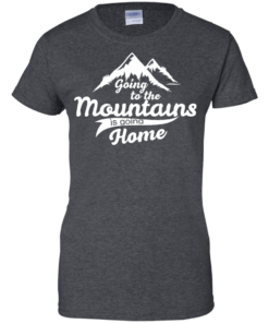 image 577 247x296px Going To The Mountains Is Going Home T Shirts, Hoodies, Tank