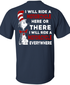 image 59 247x296px I Will Ride A Motorcycle Here Or There I Will Ride Everywhere T Shirts, Hoodies