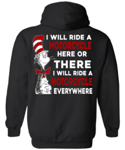 image 62 247x296px I Will Ride A Motorcycle Here Or There I Will Ride Everywhere T Shirts, Hoodies