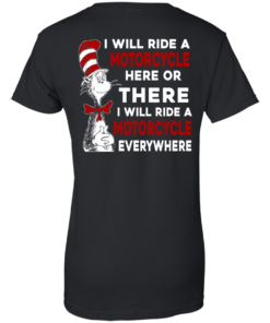 image 64 247x296px I Will Ride A Motorcycle Here Or There I Will Ride Everywhere T Shirts, Hoodies