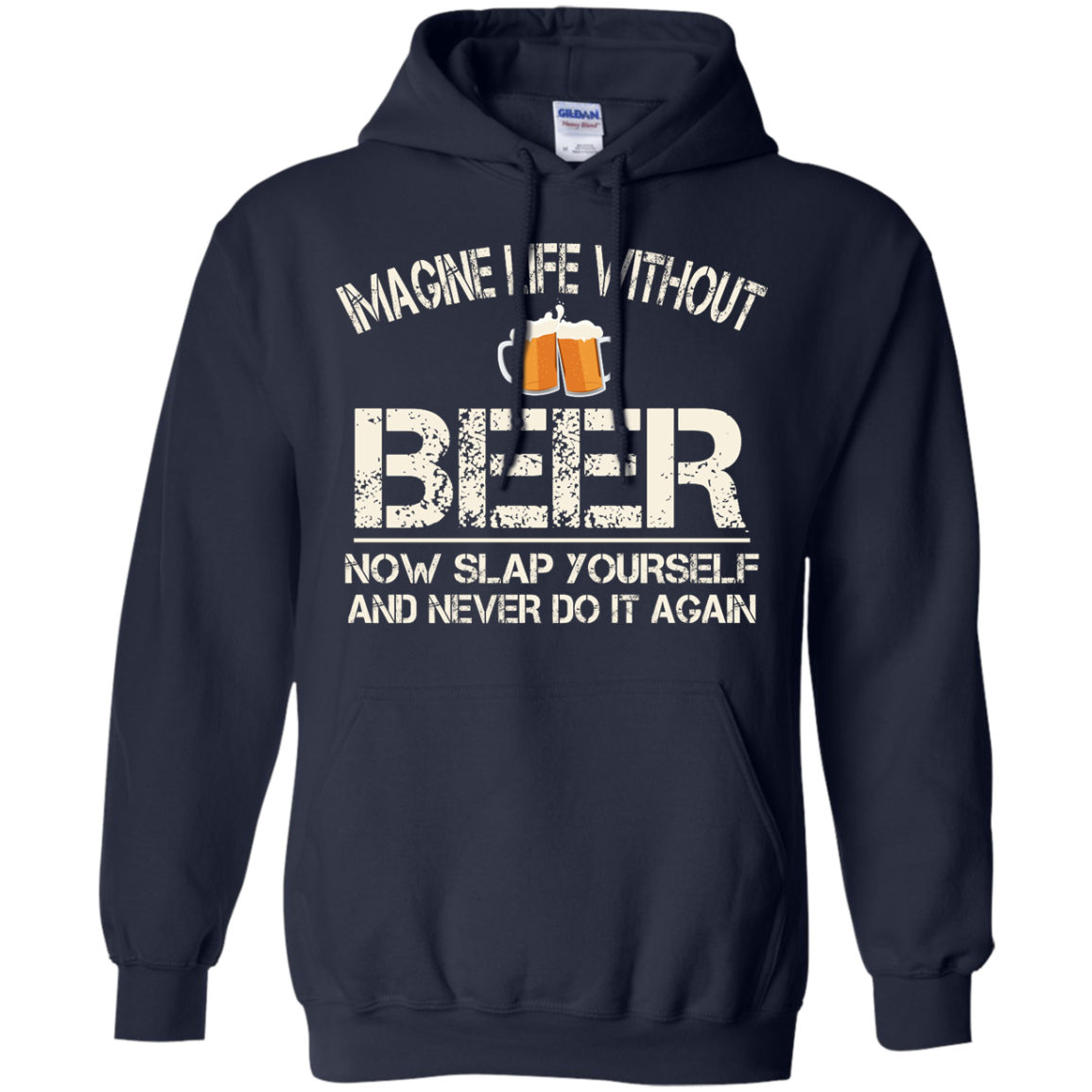 image 89px Imagine Life Without Beer Now Slap Yourself And Never Do It Again T Shirts