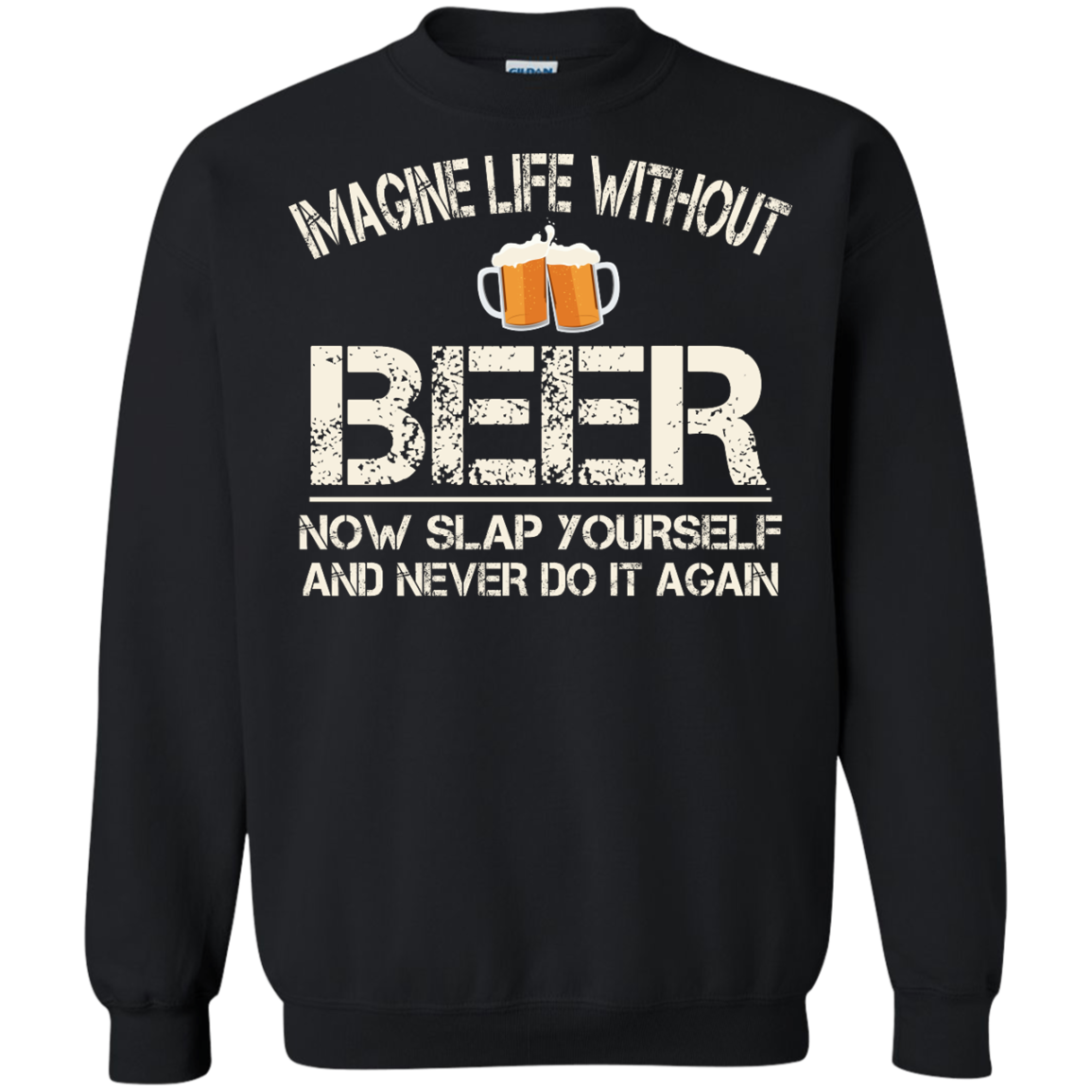 image 90px Imagine Life Without Beer Now Slap Yourself And Never Do It Again T Shirts
