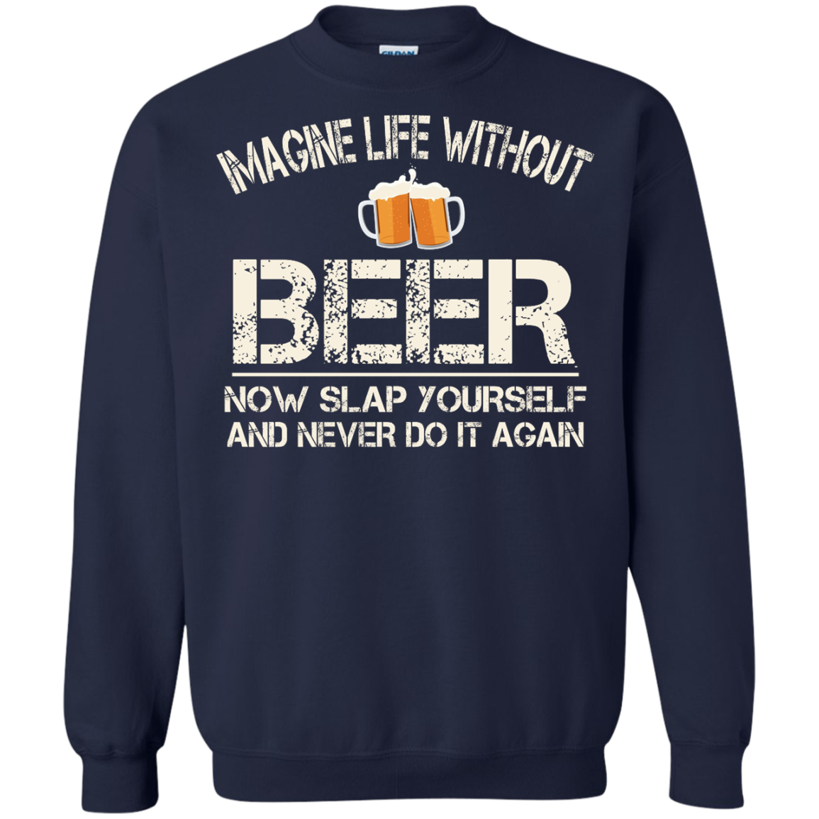 image 91px Imagine Life Without Beer Now Slap Yourself And Never Do It Again T Shirts