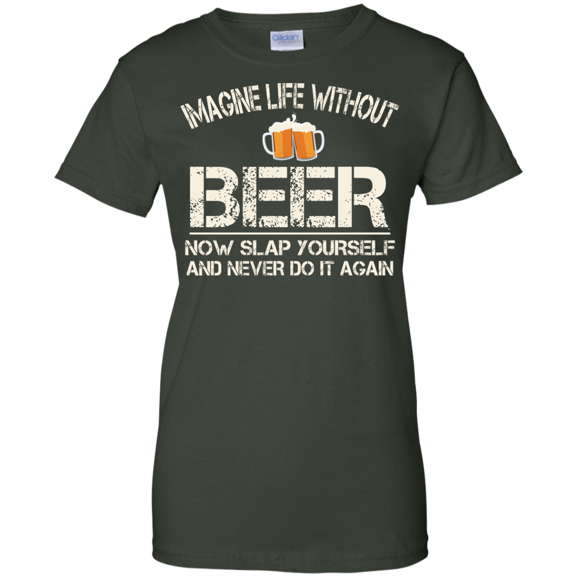 image 93px Imagine Life Without Beer Now Slap Yourself And Never Do It Again T Shirts