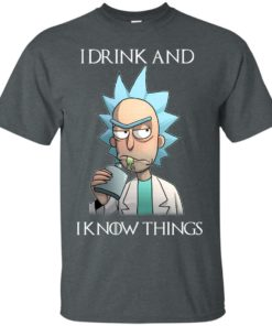 image 150 247x296px Rick and Morty I Drink and I Know Things T Shirts, Hoodies, Tank Top