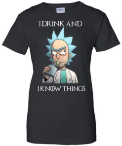 image 157 247x296px Rick and Morty I Drink and I Know Things T Shirts, Hoodies, Tank Top