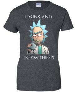 image 158 247x296px Rick and Morty I Drink and I Know Things T Shirts, Hoodies, Tank Top