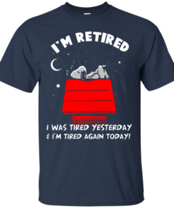 image 158 247x296px Snoopy: I'm Retired I Was Tired Yesterday & I'm Tired Again Today T Shirts, Hoodies