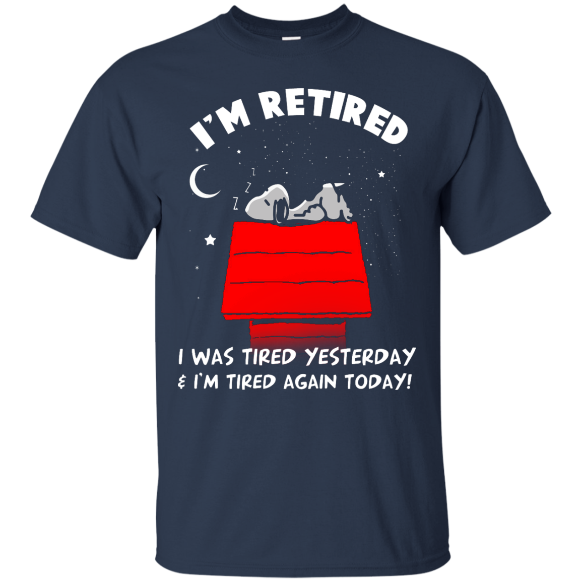 image 158px Snoopy: I'm Retired I Was Tired Yesterday & I'm Tired Again Today T Shirts, Hoodies