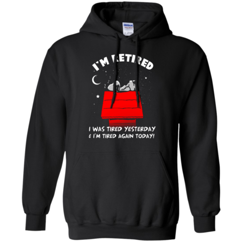 image 159 490x490px Snoopy: I'm Retired I Was Tired Yesterday & I'm Tired Again Today T Shirts, Hoodies