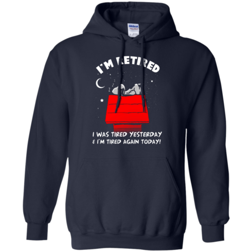 image 160 490x490px Snoopy: I'm Retired I Was Tired Yesterday & I'm Tired Again Today T Shirts, Hoodies