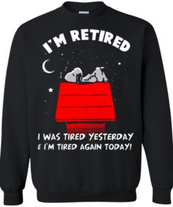 image 162 247x296px Snoopy: I'm Retired I Was Tired Yesterday & I'm Tired Again Today T Shirts, Hoodies