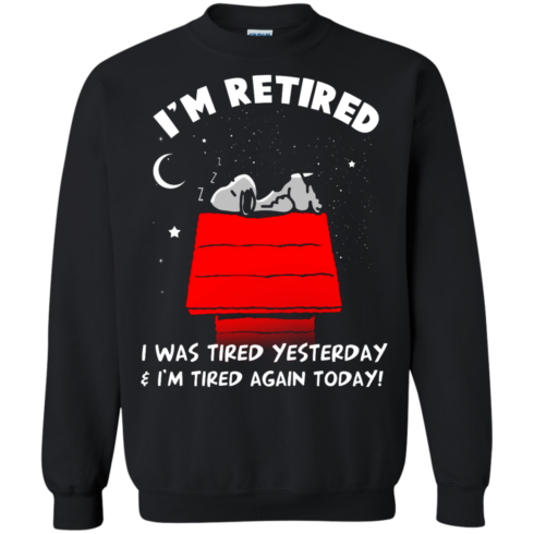 image 162 490x490px Snoopy: I'm Retired I Was Tired Yesterday & I'm Tired Again Today T Shirts, Hoodies