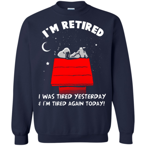 image 163 490x490px Snoopy: I'm Retired I Was Tired Yesterday & I'm Tired Again Today T Shirts, Hoodies