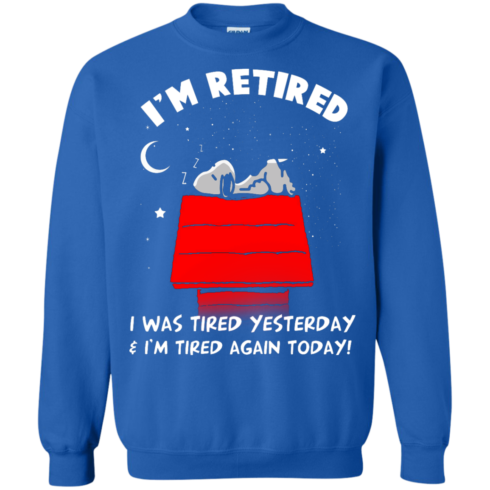 image 164 490x490px Snoopy: I'm Retired I Was Tired Yesterday & I'm Tired Again Today T Shirts, Hoodies