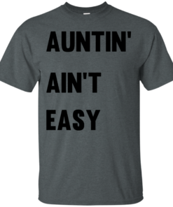 image 207 247x296px Aunt Shirt: Auntin' Ain't Easy T Shirts, Hoodies, Long Sleeves