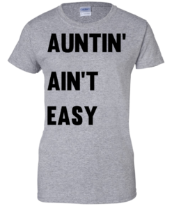 image 212 247x296px Aunt Shirt: Auntin' Ain't Easy T Shirts, Hoodies, Long Sleeves