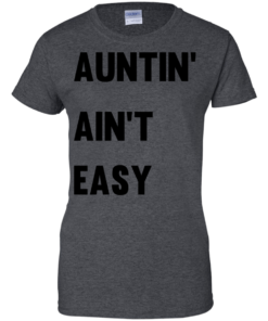 image 213 247x296px Aunt Shirt: Auntin' Ain't Easy T Shirts, Hoodies, Long Sleeves