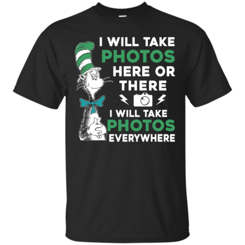 image 214 490x490px I Will Take Photos Here Or There I Will Take Photos Everywhere T Shirts, Hoodies