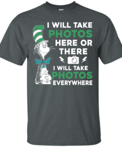 image 215 247x296px I Will Take Photos Here Or There I Will Take Photos Everywhere T Shirts, Hoodies