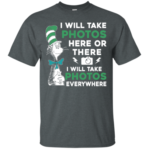 image 215 490x490px I Will Take Photos Here Or There I Will Take Photos Everywhere T Shirts, Hoodies