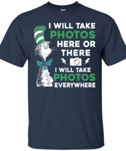 image 216 247x296px I Will Take Photos Here Or There I Will Take Photos Everywhere T Shirts, Hoodies