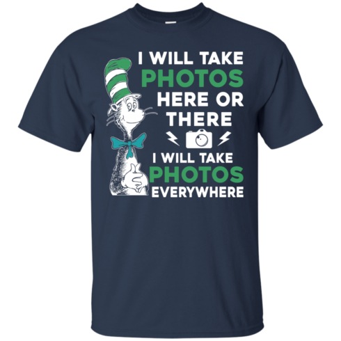 image 216 490x490px I Will Take Photos Here Or There I Will Take Photos Everywhere T Shirts, Hoodies