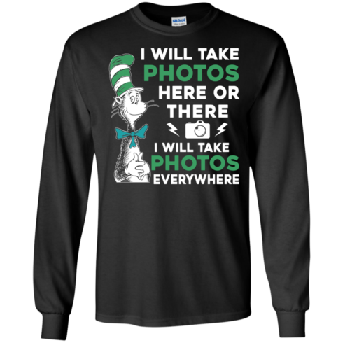 image 217 490x490px I Will Take Photos Here Or There I Will Take Photos Everywhere T Shirts, Hoodies