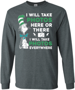 image 218 247x296px I Will Take Photos Here Or There I Will Take Photos Everywhere T Shirts, Hoodies