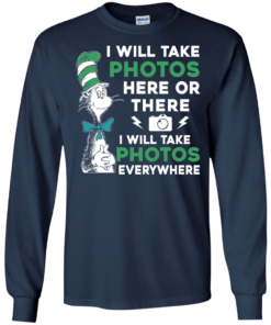 image 219 247x296px I Will Take Photos Here Or There I Will Take Photos Everywhere T Shirts, Hoodies