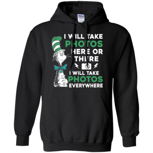 image 220 490x490px I Will Take Photos Here Or There I Will Take Photos Everywhere T Shirts, Hoodies