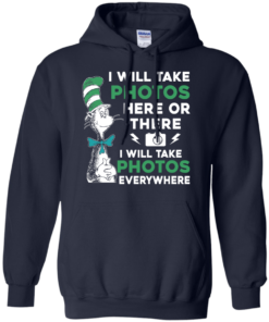 image 221 247x296px I Will Take Photos Here Or There I Will Take Photos Everywhere T Shirts, Hoodies