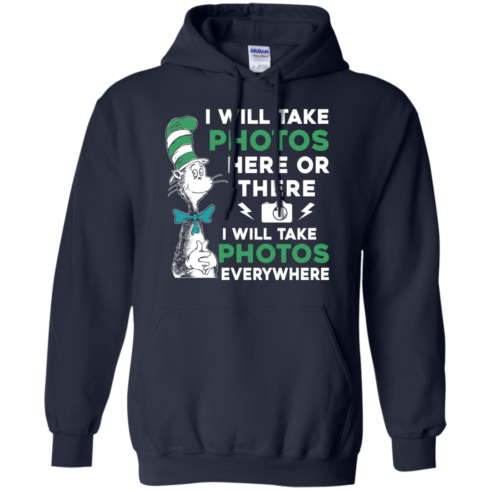image 221 490x490px I Will Take Photos Here Or There I Will Take Photos Everywhere T Shirts, Hoodies