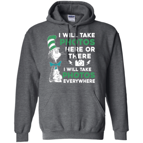 image 222 490x490px I Will Take Photos Here Or There I Will Take Photos Everywhere T Shirts, Hoodies