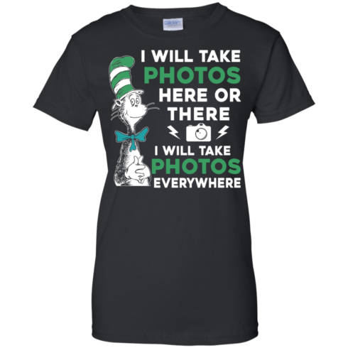 image 223 490x490px I Will Take Photos Here Or There I Will Take Photos Everywhere T Shirts, Hoodies