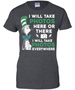 image 224 247x296px I Will Take Photos Here Or There I Will Take Photos Everywhere T Shirts, Hoodies