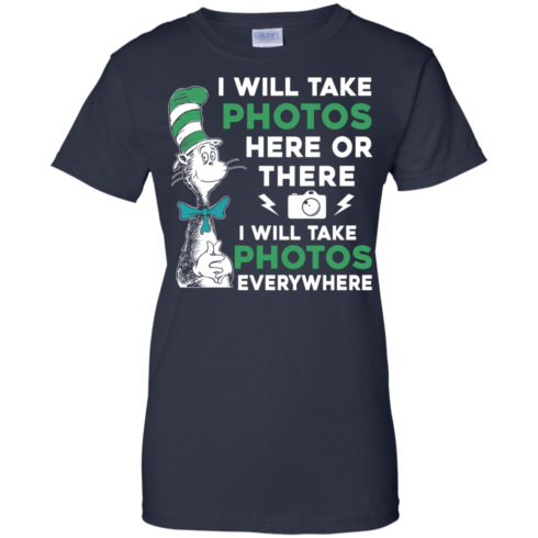 image 225 490x490px I Will Take Photos Here Or There I Will Take Photos Everywhere T Shirts, Hoodies