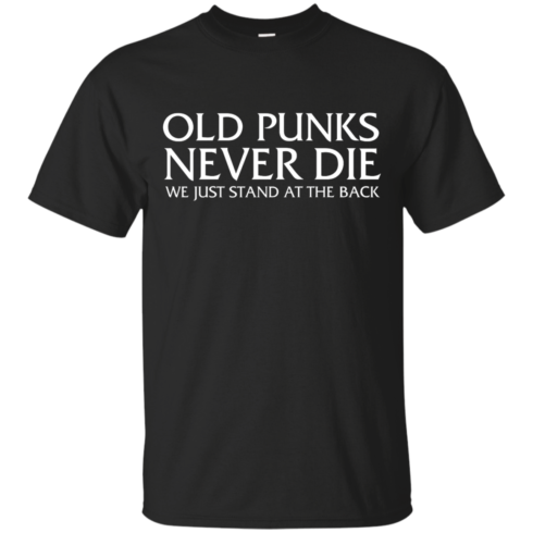 image 226 490x490px Old Punks Never Die We Just Stand At The Back T Shirts, Hoodies, Long Sleeves