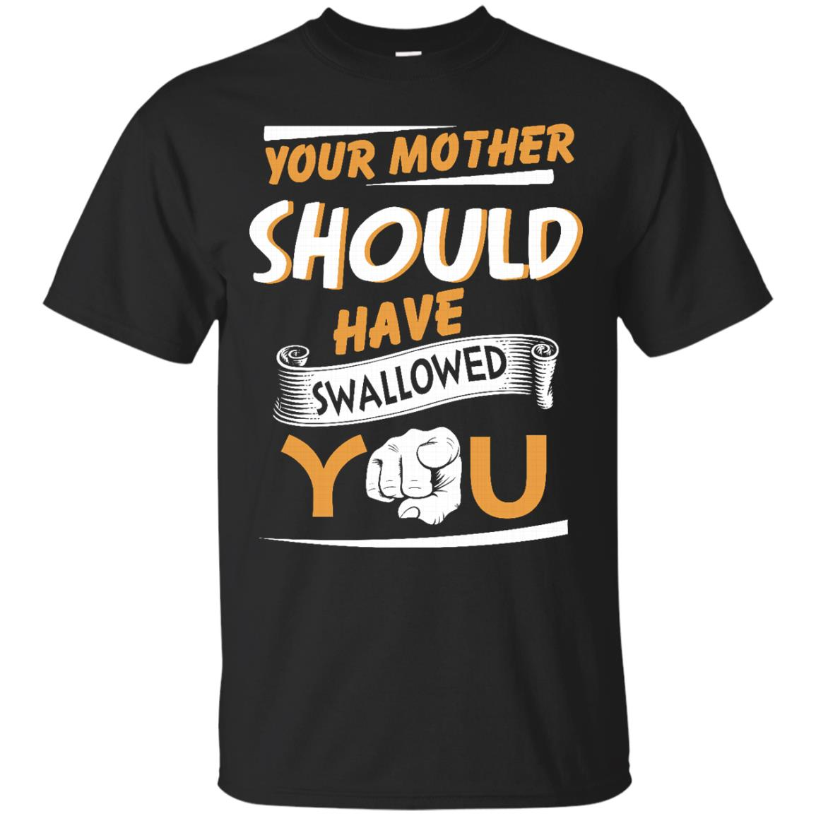image 226px Your Mother Should Have Swallowed You T Shirts, Hoodies, Tank Top
